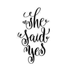 she said yes black and white hand ink lettering vector image