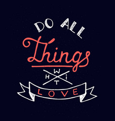 do all things with love on blue background vector image