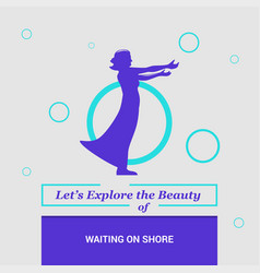 Lets explore the beauty of waiting for shore co vector