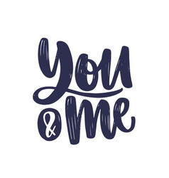 You and me message or phrase handwritten with vector