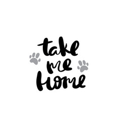 Take me home pets lettering for posters vector