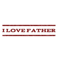 I Love Father Watermark Stamp vector image