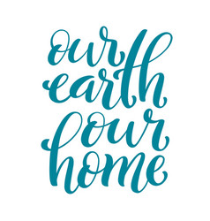 our earth our home handdrawn lettering vector image