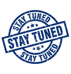 Stay tuned blue round grunge stamp vector