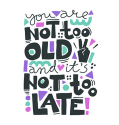 you are not too old and it is not too late vector image