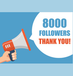 8000 followers thank you hand holding megaphone vector image