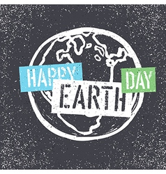 Happy Earth Day Grunge lettering with Earth Symbol vector