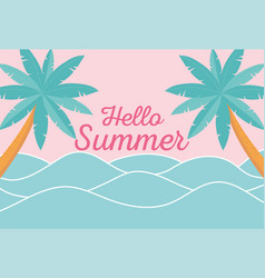 hello summer sea waves tropical palms foliage vector image