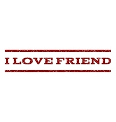 I Love Friend Watermark Stamp vector image