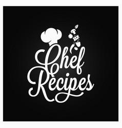 chef recipes vintage lettering recipe book logo vector image