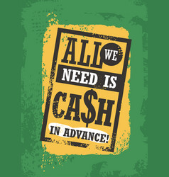 all we need is cash in advance vector image vector image
