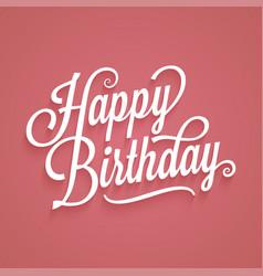 happy birthday vintage lettering birthday card vector image
