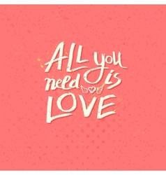 Motivational message - All You Need Is Love vector image