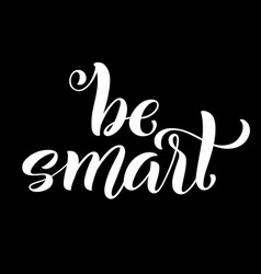 Be smart hand written lettering inspirational vector
