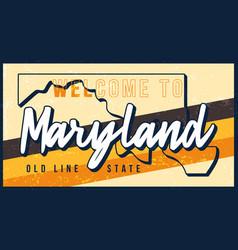 welcome to meryland vintage rusty metal sign vector image