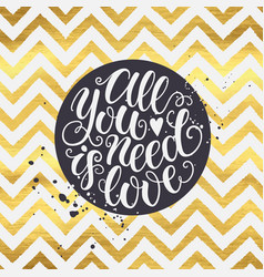 all you need is love doodle golden chevron hand vector image