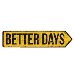 Better days vintage rusty metal sign vector