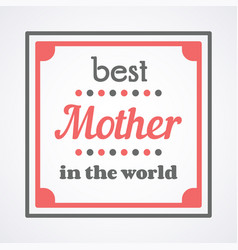 Happy mothers day typographical vector