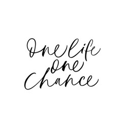 One life one chance hand drawn lettering vector