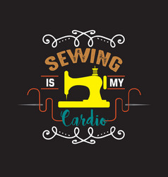 sewing quote and saying quote good for print vector image