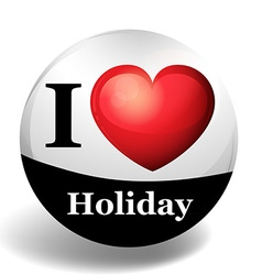 I love holiday on round badge vector image