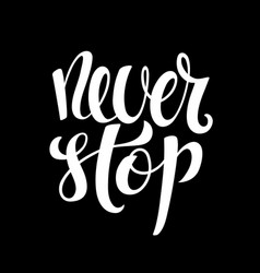 never stop hand written lettering inspirational vector image