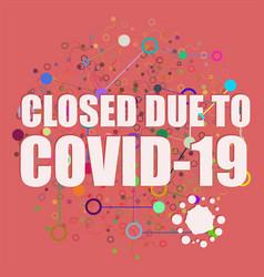 Closed due to covid-19 coronavirus covid-19 vector
