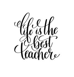 Life is the best teacher black and white hand vector