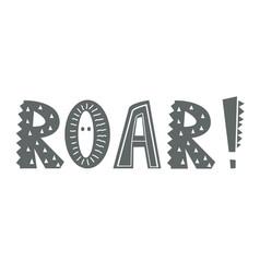 roar - hand drawn lettering nursery poster black vector image