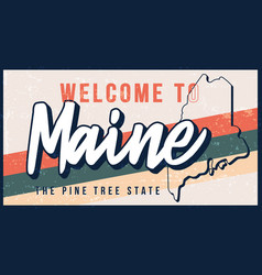 welcome to maine vintage rusty metal sign v vector image