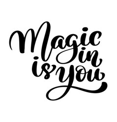 Magic is in you trendy hand lettering quote vector