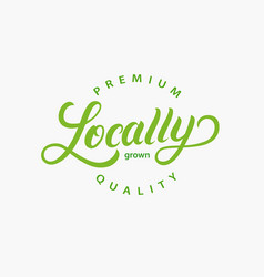 locally grown hand written lettering logo vector image