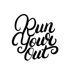 run your out hand written lettering quote vector image
