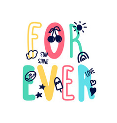 for ever slogan and hand drawing cute icons vector image
