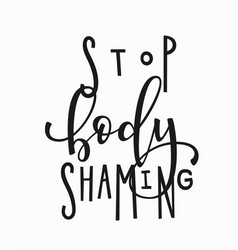 Stop body shaming t-shirt quote lettering vector