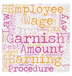The Legal Procedure Of Wage Garnishment text vector image