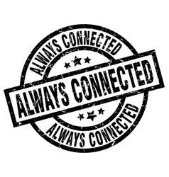 Always connected round grunge black stamp vector