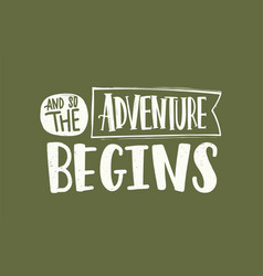 and so adventure begins slogan message or vector image