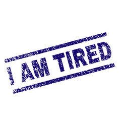 Scratched textured i am tired stamp seal vector