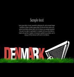 Denmark and a soccer ball at gate vector