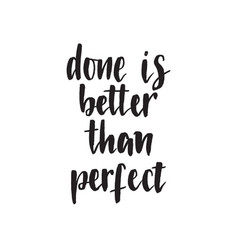 Done is better than perfect handwritten modern vector