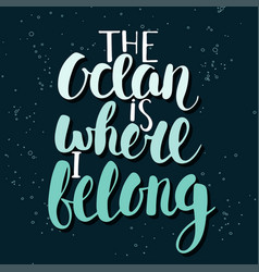 the ocean is where i belong handwritten lettering vector image