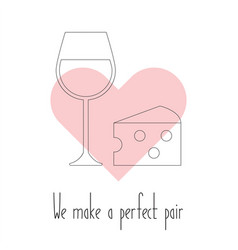 we make a perfect pair cheese and wine in vector image
