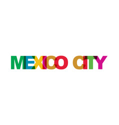 mexico city phrase overlap color no transparency vector image