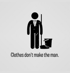 clothes do not make the man a motivational and vector image