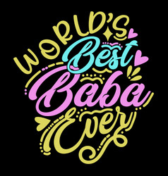 Worlds best baba ever papa lover baba quote vector