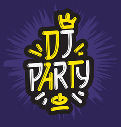dj party hand drawn lettering image vector image
