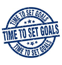 Time to set goals blue round grunge stamp vector