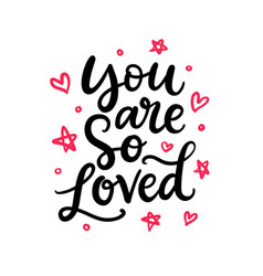 You are so loved hand written lettering vector