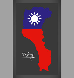 pingdong taiwan map with taiwanese national flag vector image